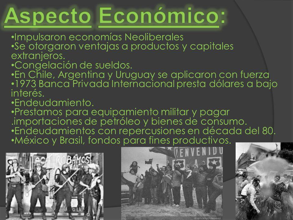 Impulsaron economías Neoliberales Se otorgaron ventajas a productos y capitales extranjeros. Congelación de sueldos. En Chile, Argentina y Uruguay se
