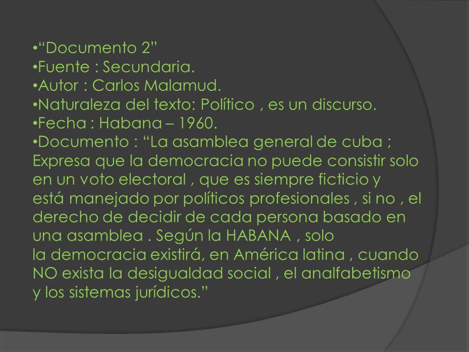 Documento 2 Fuente : Secundaria. Autor : Carlos Malamud. Naturaleza del texto: Político, es un discurso. Fecha : Habana – 1960. Documento : La asamble