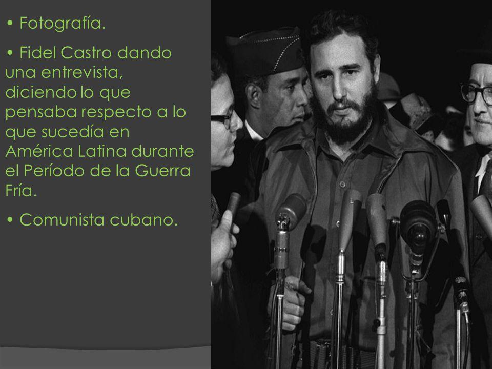 Fotografía. Fidel Castro dando una entrevista, diciendo lo que pensaba respecto a lo que sucedía en América Latina durante el Período de la Guerra Frí