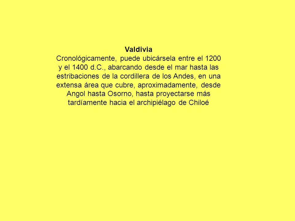 Valdivia Cronológicamente, puede ubicársela entre el 1200 y el 1400 d.C., abarcando desde el mar hasta las estribaciones de la cordillera de los Andes