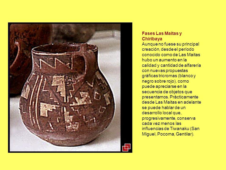 Fases Las Maitas y Chiribaya Aunque no fuese su principal creación, desde el período conocido como de Las Maitas hubo un aumento en la calidad y canti