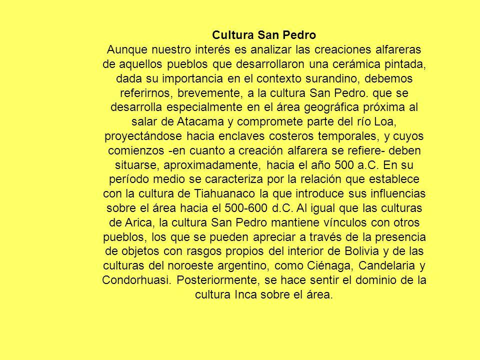 Cultura San Pedro Aunque nuestro interés es analizar las creaciones alfareras de aquellos pueblos que desarrollaron una cerámica pintada, dada su impo