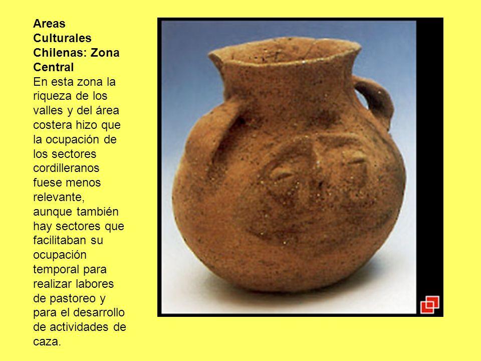 Areas Culturales Chilenas: Zona Central En esta zona la riqueza de los valles y del área costera hizo que la ocupación de los sectores cordilleranos f