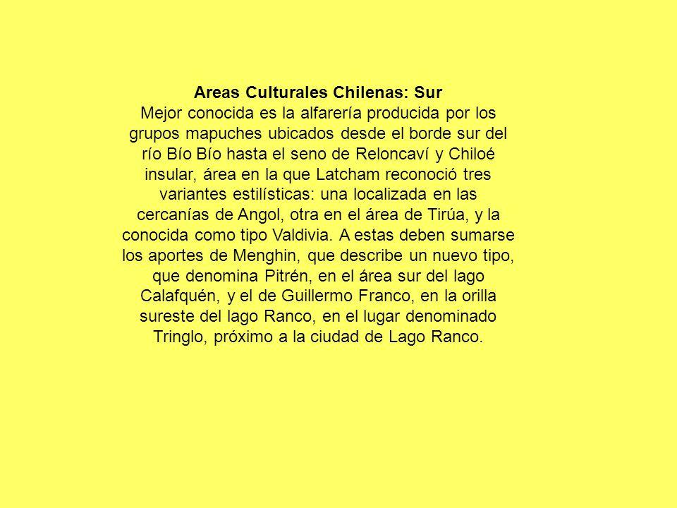 Areas Culturales Chilenas: Sur Mejor conocida es la alfarería producida por los grupos mapuches ubicados desde el borde sur del río Bío Bío hasta el s