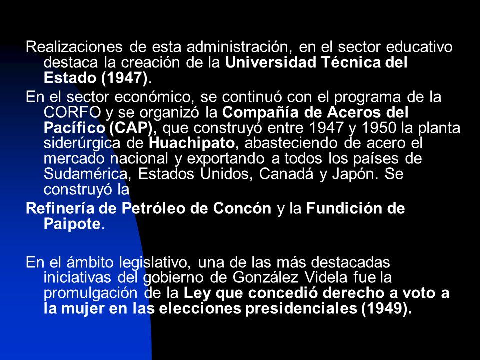 Realizaciones de esta administración, en el sector educativo destaca la creación de la Universidad Técnica del Estado (1947). En el sector económico,
