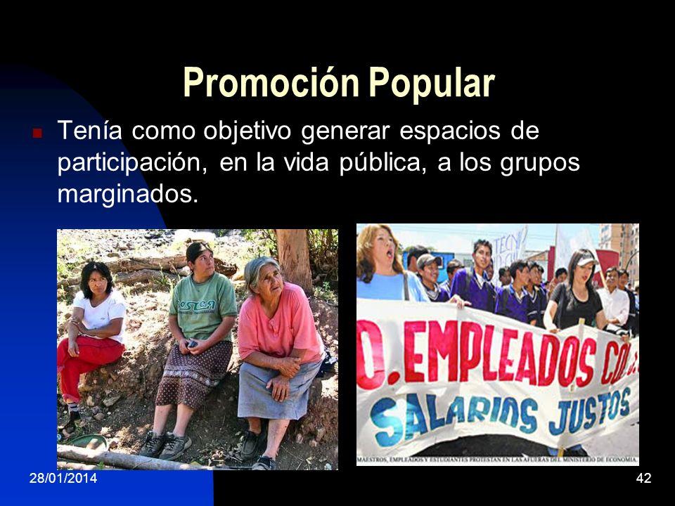 Promoción Popular Tenía como objetivo generar espacios de participación, en la vida pública, a los grupos marginados. 28/01/201442