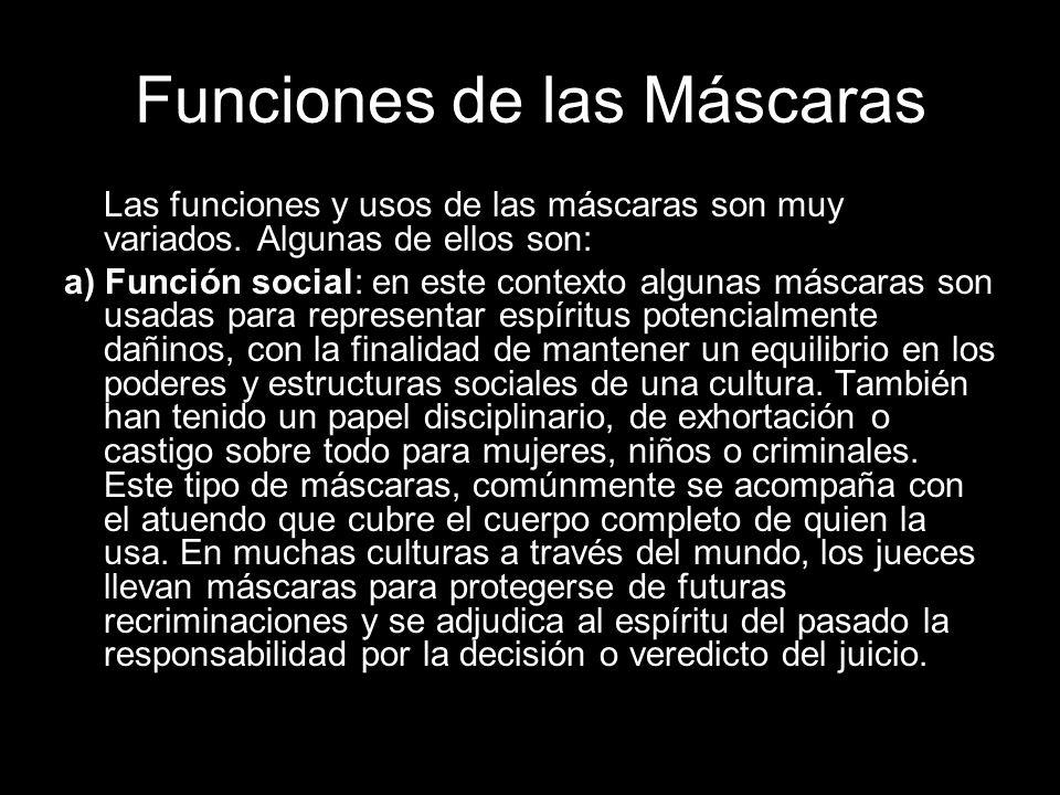 Funciones de las Máscaras Las funciones y usos de las máscaras son muy variados. Algunas de ellos son: a) Función social: en este contexto algunas más