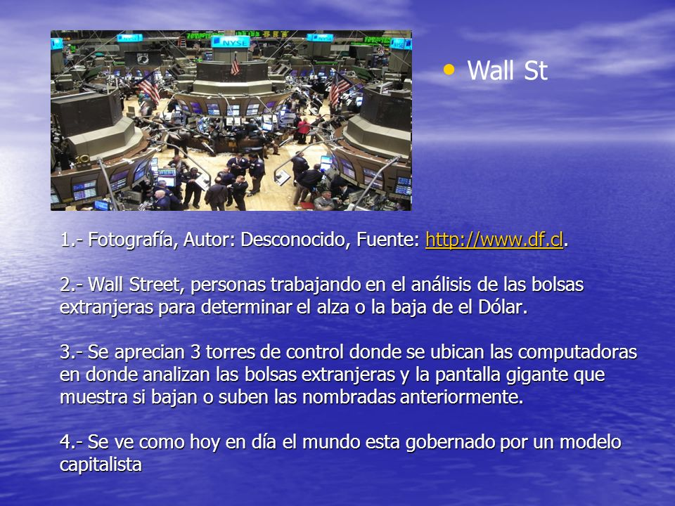 1.- Fotografía, Autor: Desconocido, Fuente: http://www.df.cl. 2.- Wall Street, personas trabajando en el análisis de las bolsas extranjeras para deter