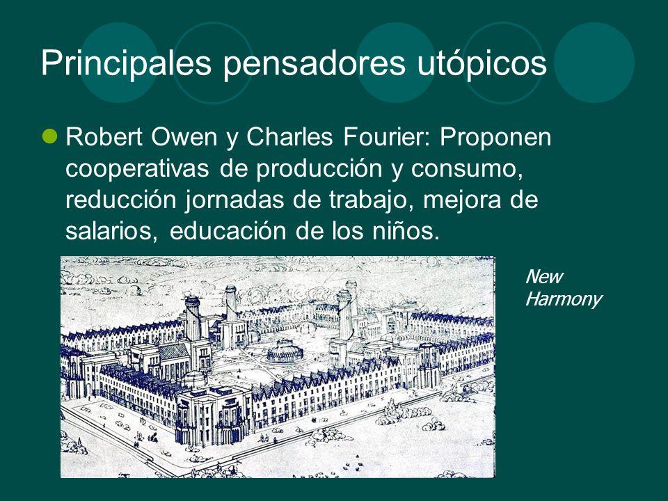 Principales pensadores utópicos Robert Owen y Charles Fourier: Proponen cooperativas de producción y consumo, reducción jornadas de trabajo, mejora de
