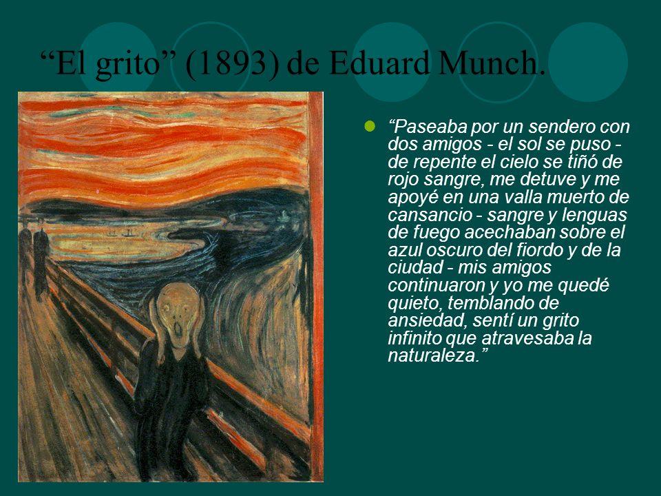 El grito (1893) de Eduard Munch. Paseaba por un sendero con dos amigos - el sol se puso - de repente el cielo se tiñó de rojo sangre, me detuve y me a