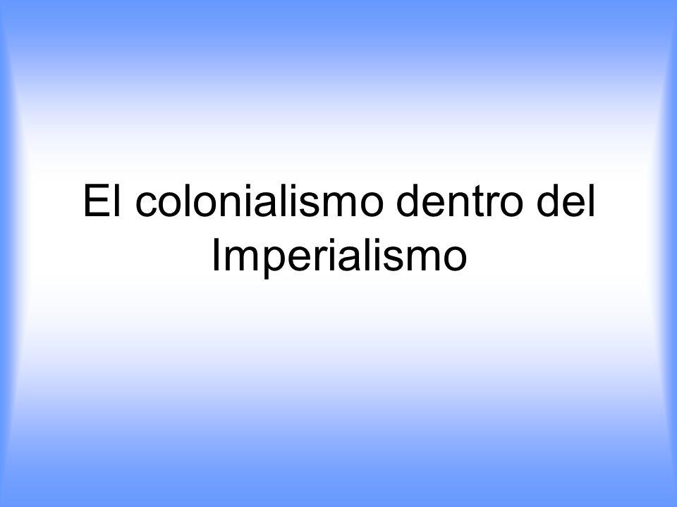 El colonialismo dentro del Imperialismo