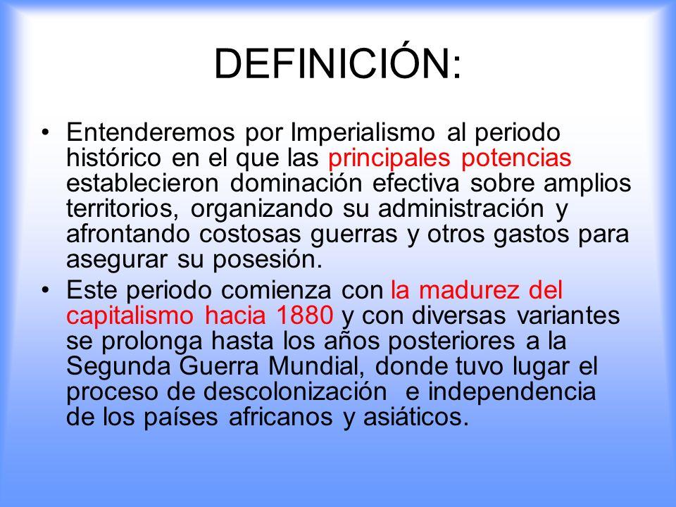 DEFINICIÓN: Entenderemos por Imperialismo al periodo histórico en el que las principales potencias establecieron dominación efectiva sobre amplios ter