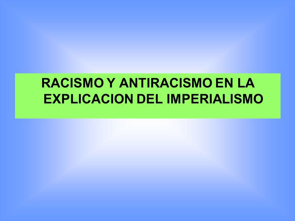 RACISMO Y ANTIRACISMO EN LA EXPLICACION DEL IMPERIALISMO