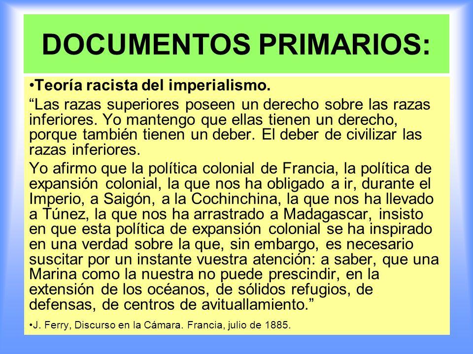 DOCUMENTOS PRIMARIOS: Teoría racista del imperialismo. Las razas superiores poseen un derecho sobre las razas inferiores. Yo mantengo que ellas tienen