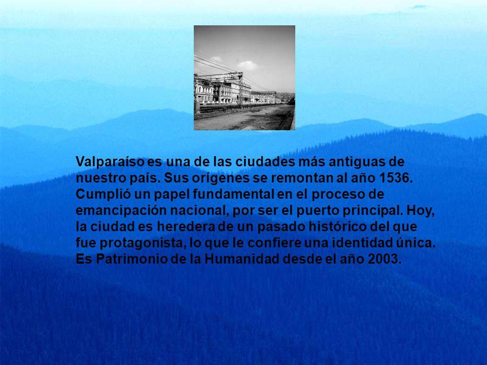 Valparaíso es una de las ciudades más antiguas de nuestro país.