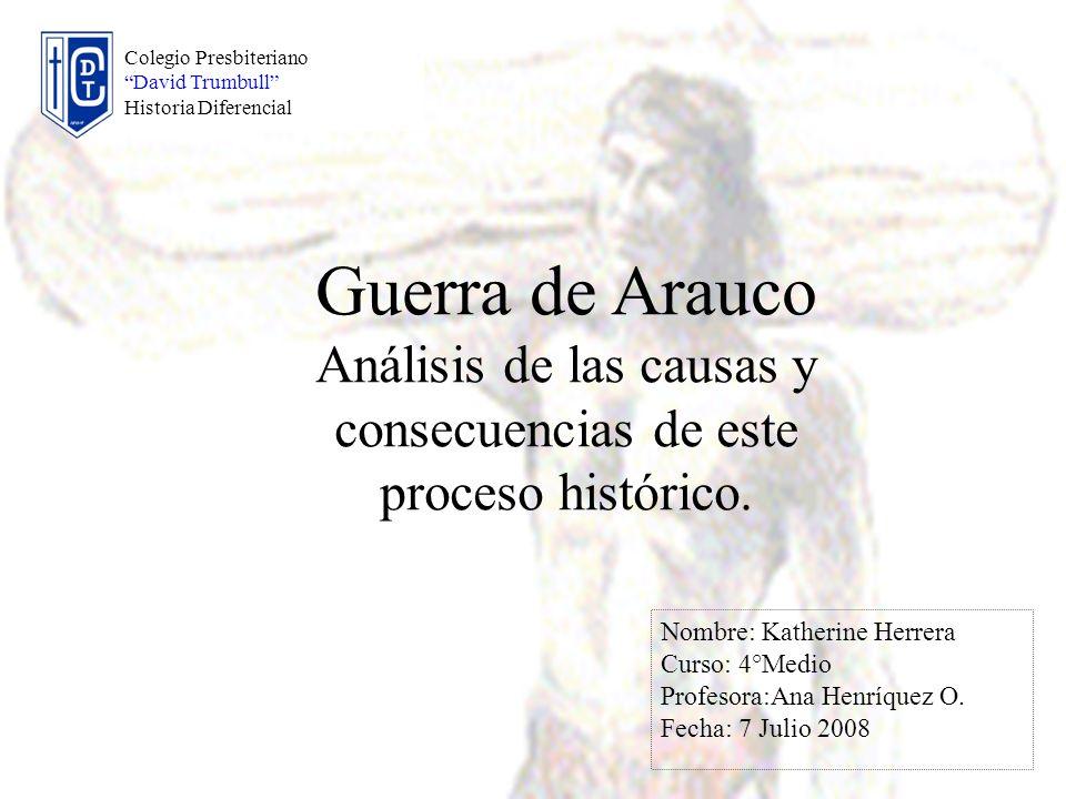 Conclusión La mayor importancia histórica que tuvo la guerra de Arauco, fue la importante relación que establecieron los indígenas y los españoles, estableciendo un sincretismo cultural, es decir otorga un proceso de transculturación y mestizaje entre distintas culturas.