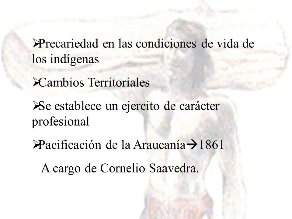 Precariedad en las condiciones de vida de los indígenas Cambios Territoriales Se establece un ejercito de carácter profesional Pacificación de la Arau