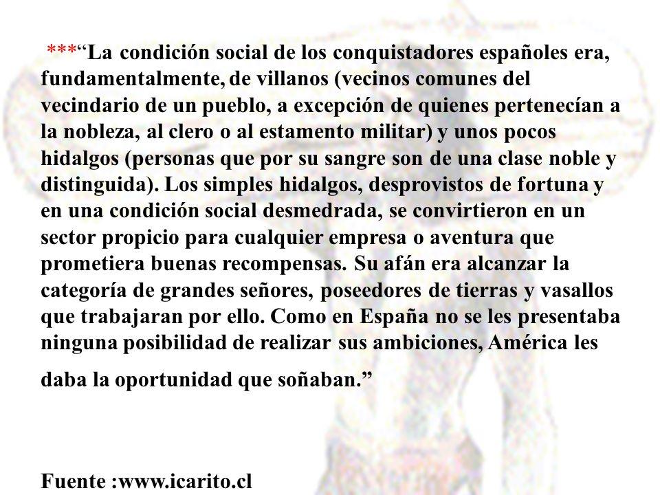 ***La condición social de los conquistadores españoles era, fundamentalmente, de villanos (vecinos comunes del vecindario de un pueblo, a excepción de