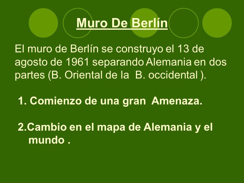 Muro De Berlín El muro de Berlín se construyo el 13 de agosto de 1961 separando Alemania en dos partes (B. Oriental de la B. occidental ). 1. Comienzo