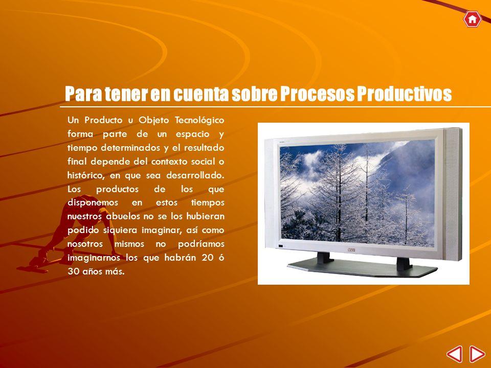 Un Producto u Objeto Tecnológico forma parte de un espacio y tiempo determinados y el resultado final depende del contexto social o histórico, en que