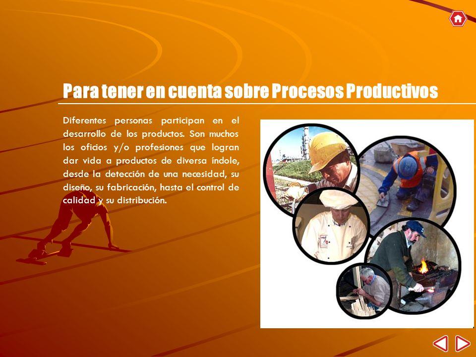 Diferentes personas participan en el desarrollo de los productos. Son muchos los oficios y/o profesiones que logran dar vida a productos de diversa ín