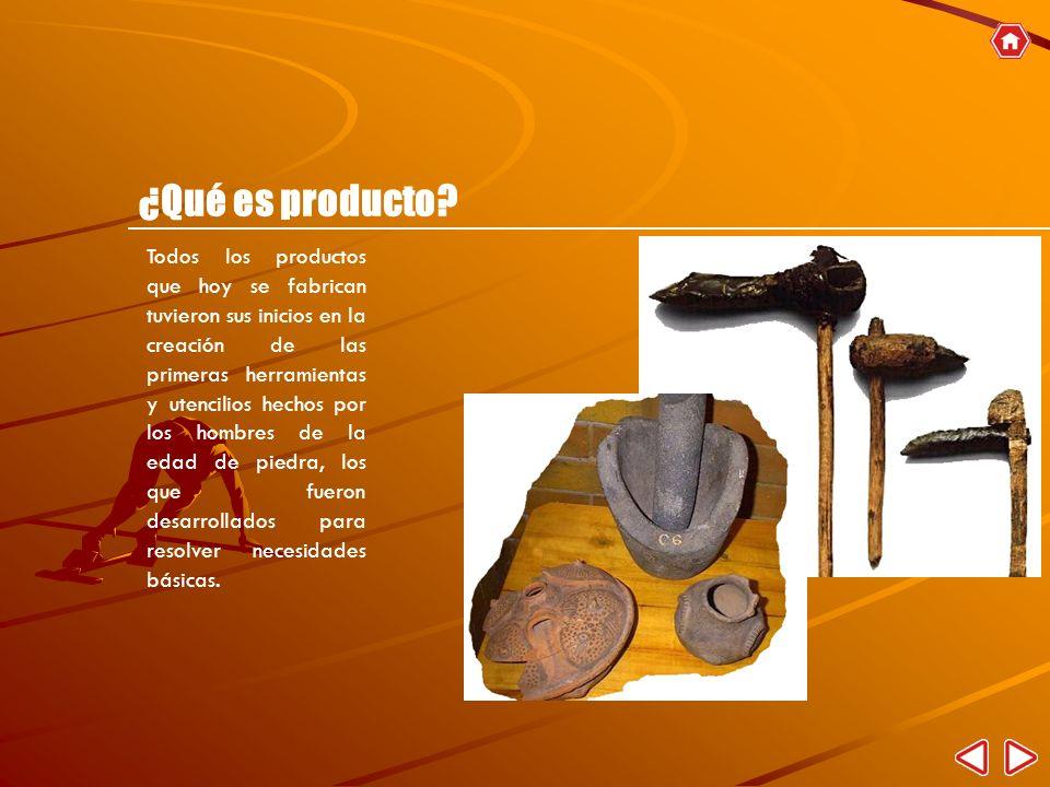 Todos los productos que hoy se fabrican tuvieron sus inicios en la creación de las primeras herramientas y utencilios hechos por los hombres de la eda