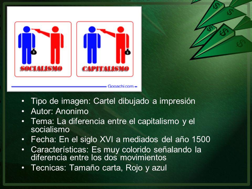 Tipo de imagen: Cartel dibujado a impresión Autor: Anonimo Tema: La diferencia entre el capitalismo y el socialismo Fecha: En el siglo XVI a mediados
