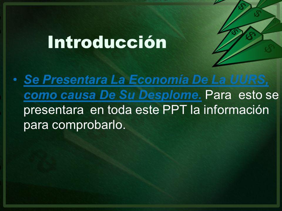 Introducción Se Presentara La Economía De La UURS, como causa De Su Desplome. Para esto se presentara en toda este PPT la información para comprobarlo