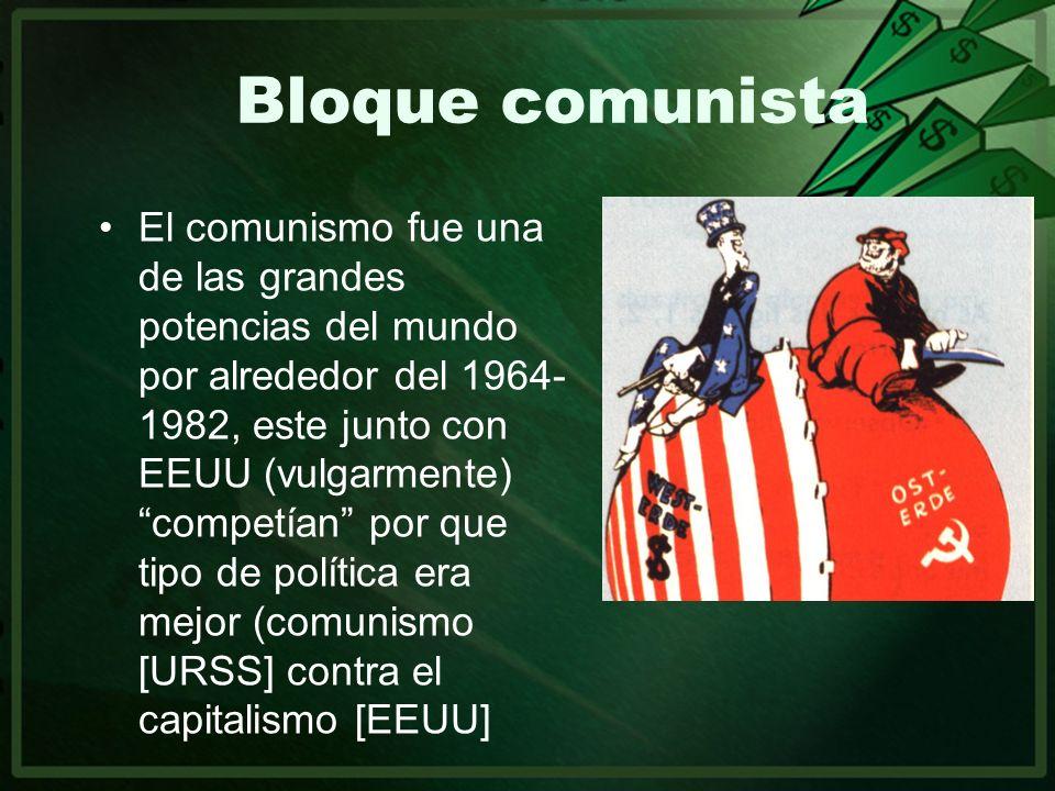 Bloque comunista El comunismo fue una de las grandes potencias del mundo por alrededor del 1964- 1982, este junto con EEUU (vulgarmente) competían por