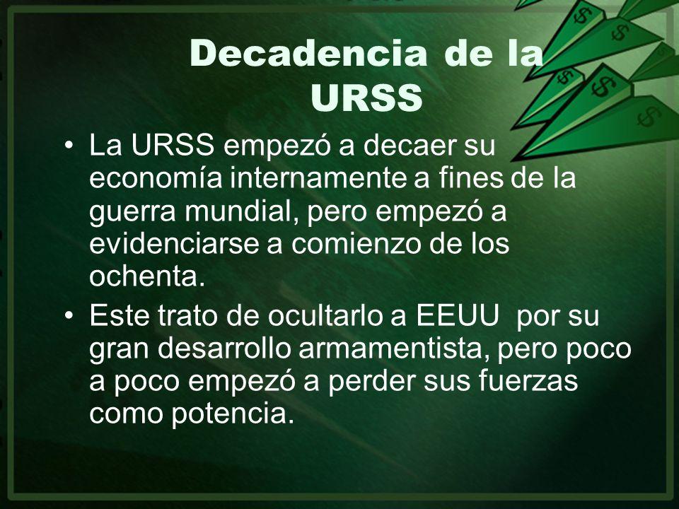 Decadencia de la URSS La URSS empezó a decaer su economía internamente a fines de la guerra mundial, pero empezó a evidenciarse a comienzo de los oche