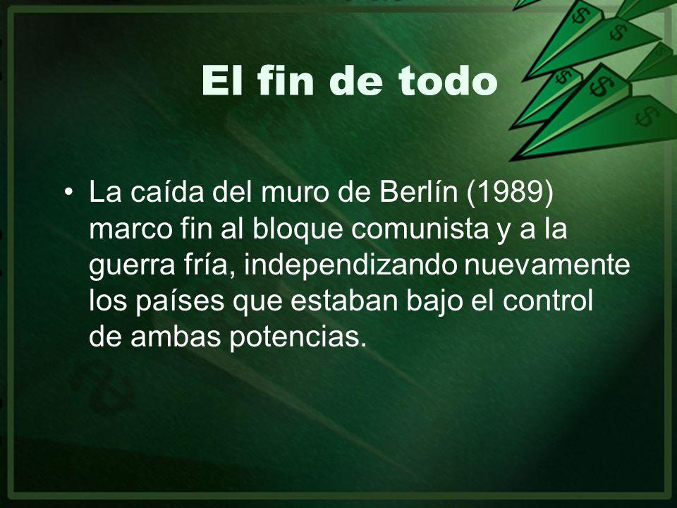 El fin de todo La caída del muro de Berlín (1989) marco fin al bloque comunista y a la guerra fría, independizando nuevamente los países que estaban b