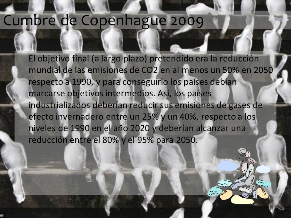 Cumbre de Copenhague 2009 El objetivo final (a largo plazo) pretendido era la reducción mundial de las emisiones de CO2 en al menos un 50% en 2050 respecto a 1990, y para conseguirlo los países debían marcarse objetivos intermedios.