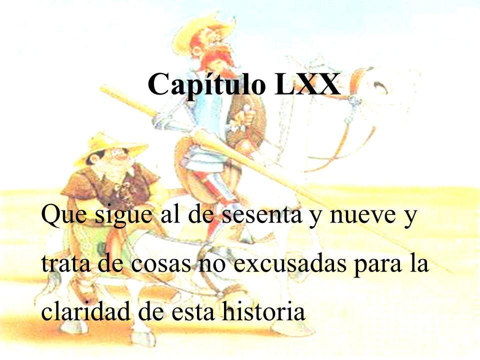 Capítulo LXX Que sigue al de sesenta y nueve y trata de cosas no excusadas para la claridad de esta historia