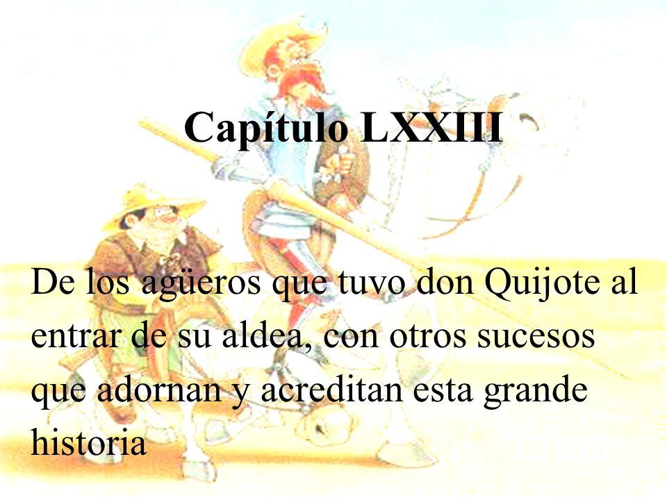 Capítulo LXXIII De los agüeros que tuvo don Quijote al entrar de su aldea, con otros sucesos que adornan y acreditan esta grande historia