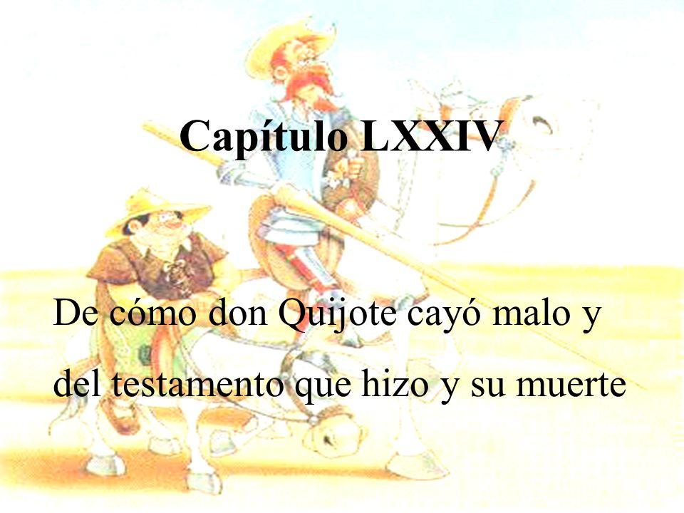 Capítulo LXXIV De cómo don Quijote cayó malo y del testamento que hizo y su muerte