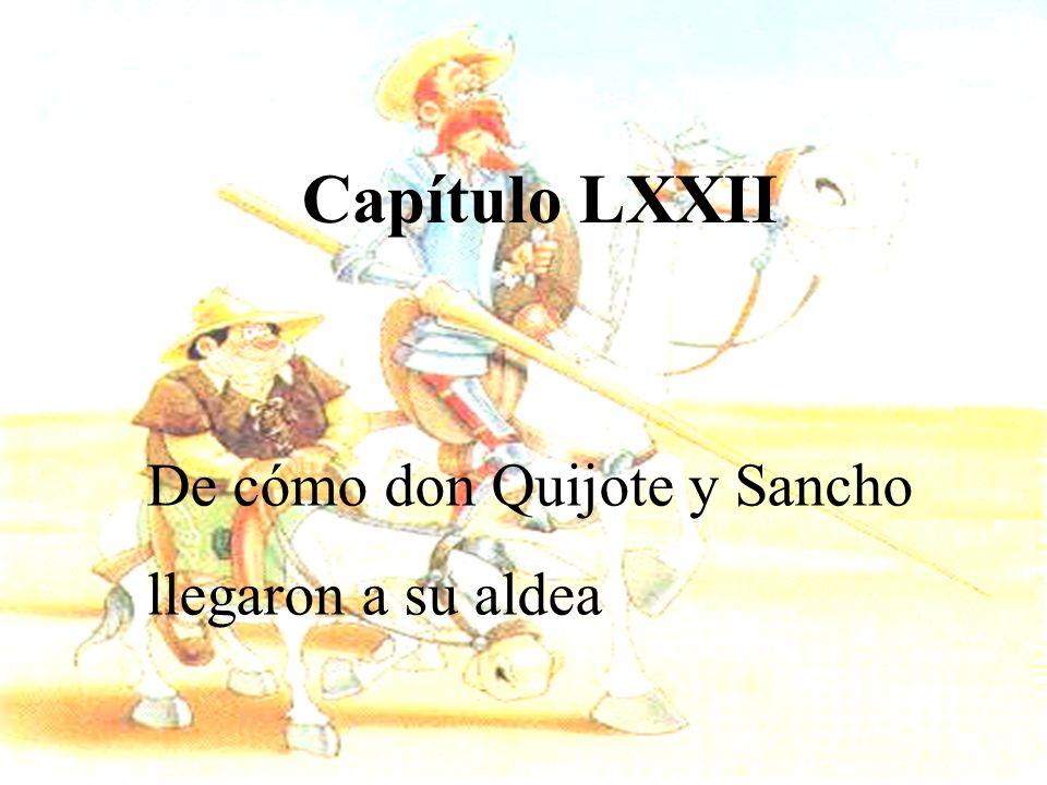 Capítulo LXXII De cómo don Quijote y Sancho llegaron a su aldea