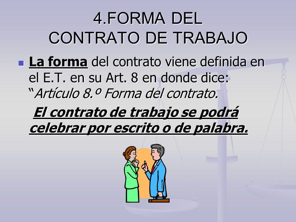 4.FORMA DEL CONTRATO DE TRABAJO La forma del contrato viene definida en el E.T. en su Art. 8 en donde dice:Artículo 8.º Forma del contrato. La forma d