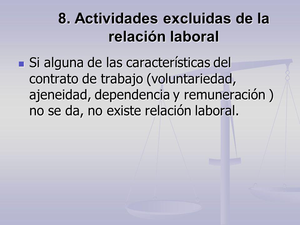 8. Actividades excluidas de la relación laboral Si alguna de las características del contrato de trabajo (voluntariedad, ajeneidad, dependencia y remu