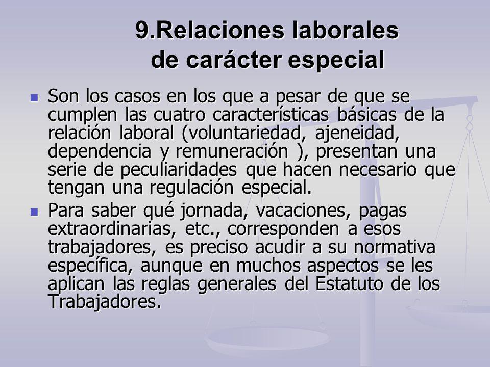9.Relaciones laborales de carácter especial Son los casos en los que a pesar de que se cumplen las cuatro características básicas de la relación labor