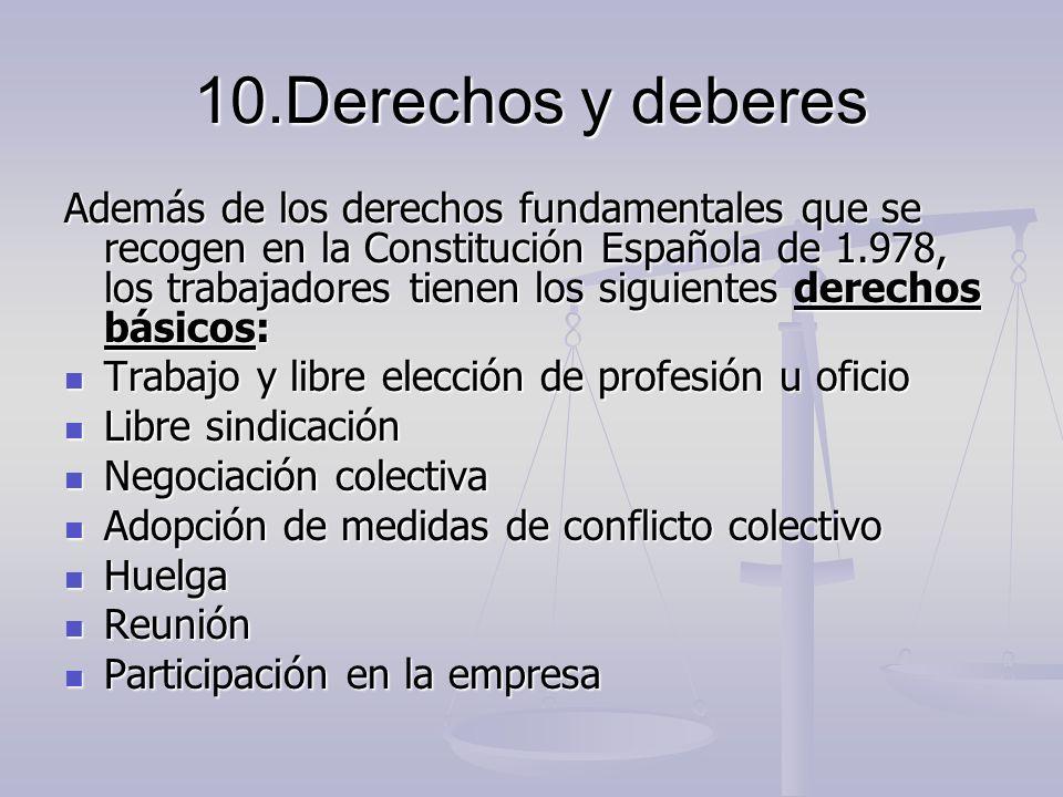 10.Derechos y deberes Además de los derechos fundamentales que se recogen en la Constitución Española de 1.978, los trabajadores tienen los siguientes