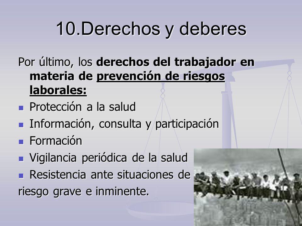 10.Derechos y deberes Por último, los derechos del trabajador en materia de prevención de riesgos laborales: Protección a la salud Protección a la sal