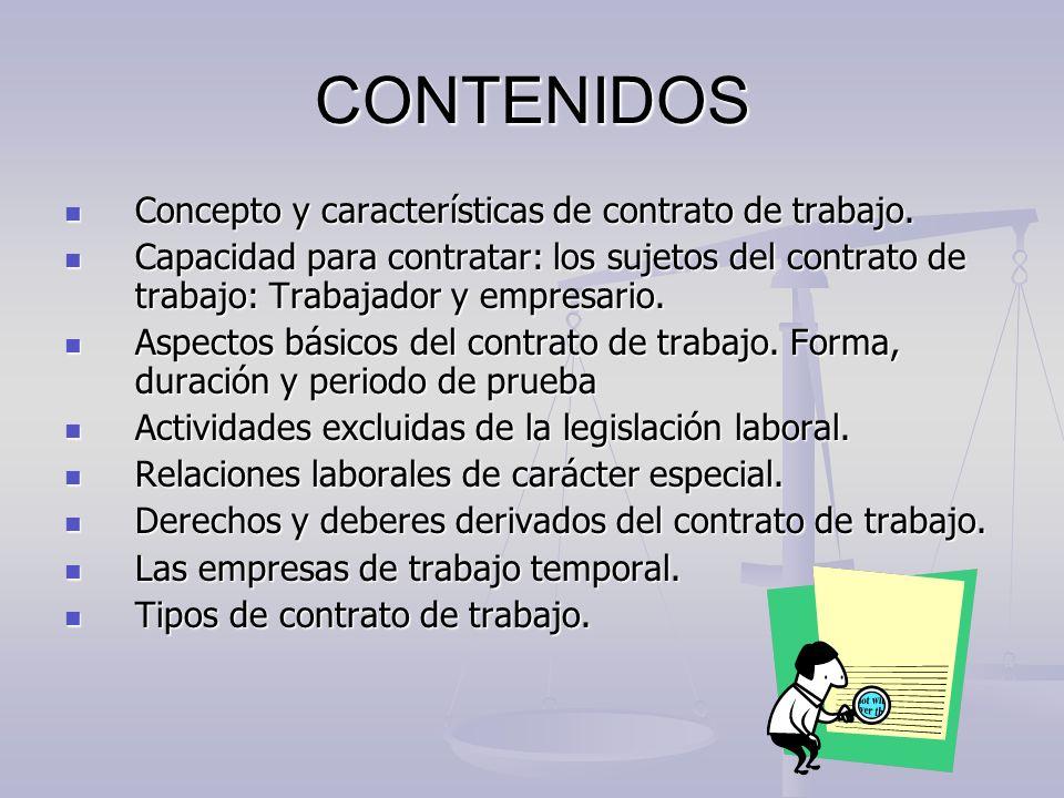 CONTENIDOS Concepto y características de contrato de trabajo. Concepto y características de contrato de trabajo. Capacidad para contratar: los sujetos