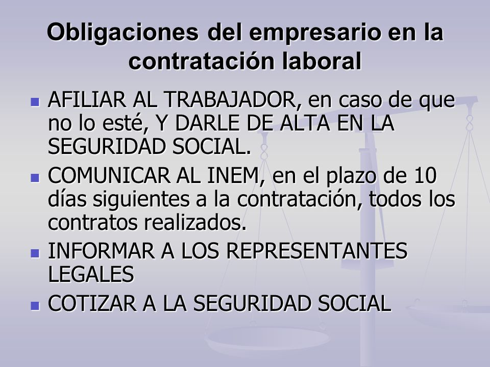 Obligaciones del empresario en la contratación laboral AFILIAR AL TRABAJADOR, en caso de que no lo esté, Y DARLE DE ALTA EN LA SEGURIDAD SOCIAL. AFILI