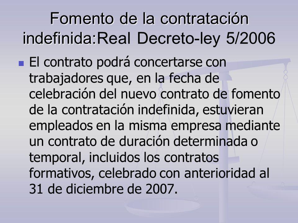 Fomento de la contratación indefinida: Fomento de la contratación indefinida:Real Decreto-ley 5/2006 El contrato podrá concertarse con trabajadores qu