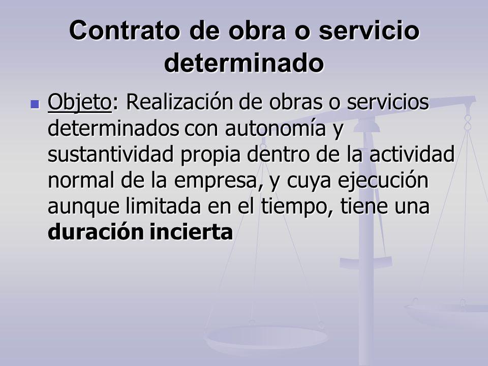Contrato de obra o servicio determinado Objeto: Realización de obras o servicios determinados con autonomía y sustantividad propia dentro de la activi