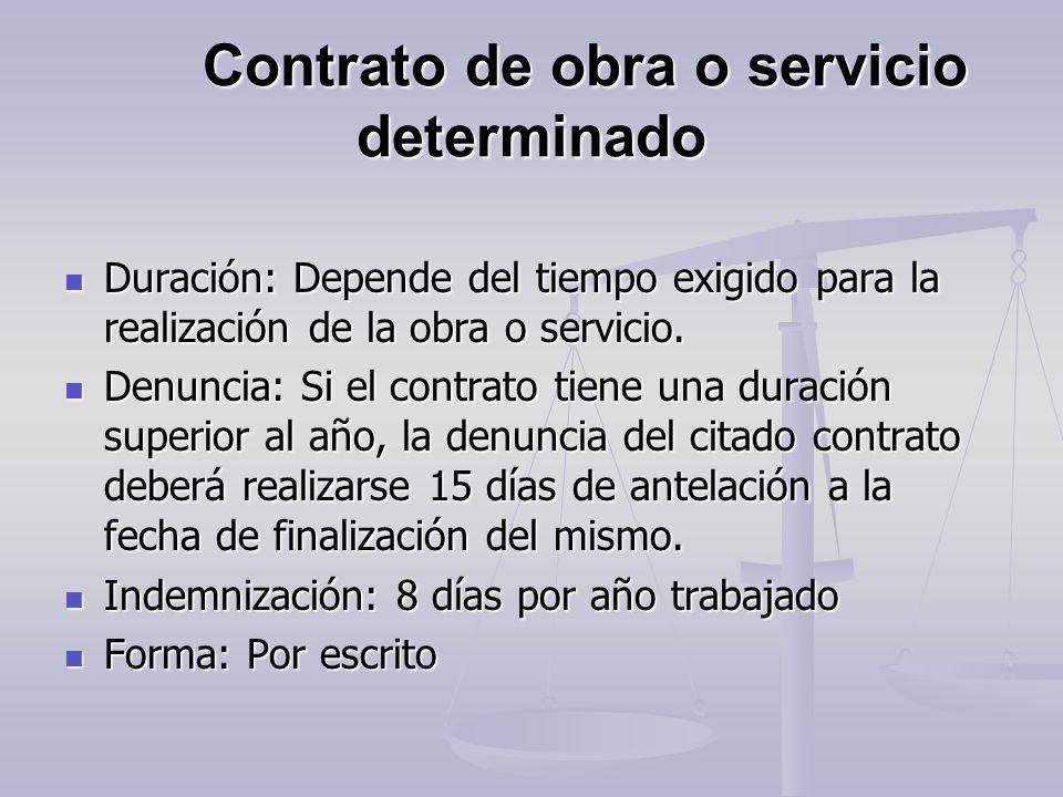 Contrato de obra o servicio determinado Duración: Depende del tiempo exigido para la realización de la obra o servicio. Duración: Depende del tiempo e