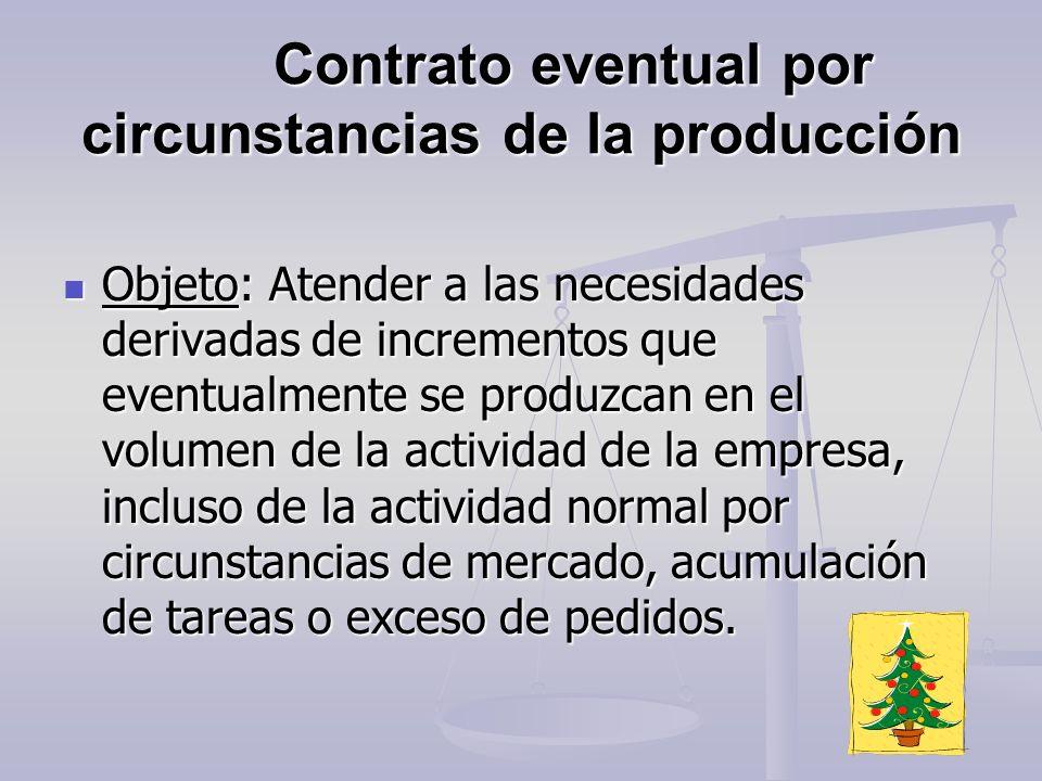 Contrato eventual por circunstancias de la producción Objeto: Atender a las necesidades derivadas de incrementos que eventualmente se produzcan en el
