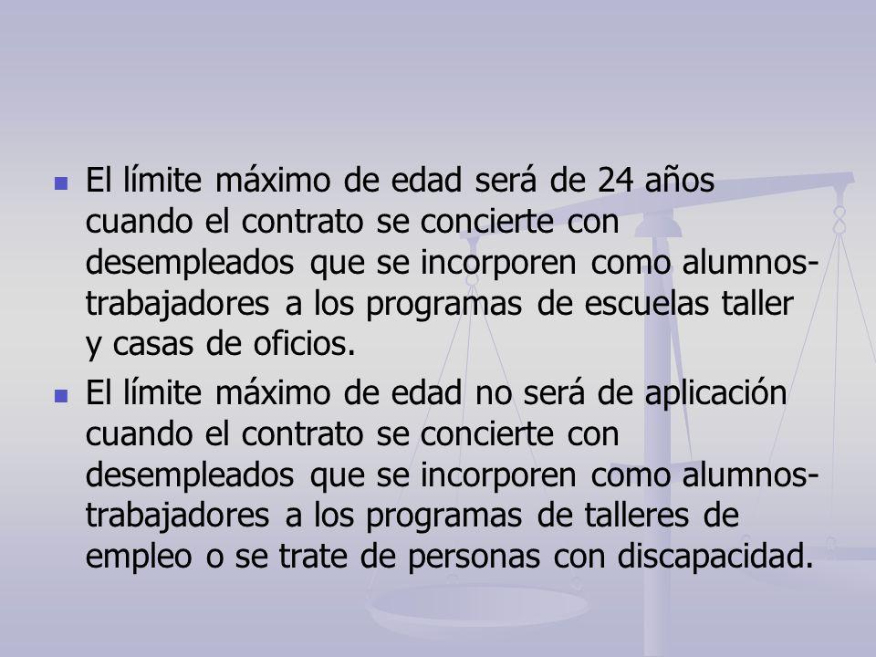 El límite máximo de edad será de 24 años cuando el contrato se concierte con desempleados que se incorporen como alumnos- trabajadores a los programas