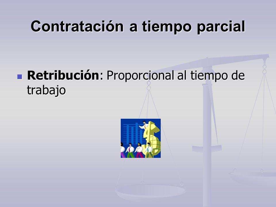 Contratación a tiempo parcial Retribución: Proporcional al tiempo de trabajo Retribución: Proporcional al tiempo de trabajo