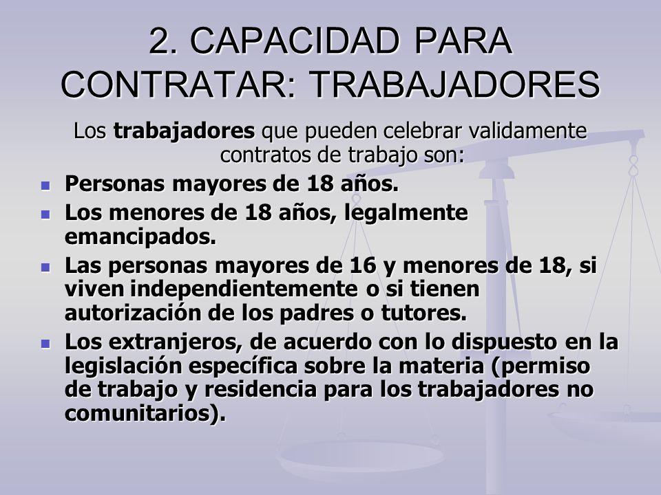 2. CAPACIDAD PARA CONTRATAR: TRABAJADORES Los trabajadores que pueden celebrar validamente contratos de trabajo son: Personas mayores de 18 años. Pers